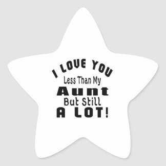 I LOVE YOU LESS THAN MY Aunt BUT STILL A LOT! Star Sticker