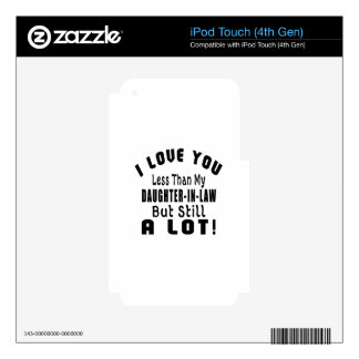 I LOVE YOU LESS THAN MY DAUGHTER-IN-LAW BUT STILL DECALS FOR iPod TOUCH 4G