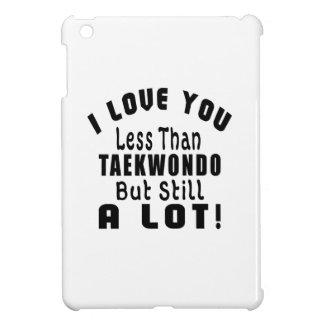 I LOVE YOU LESS THAN TAEKWONDO BUT STILL A LOT! CASE FOR THE iPad MINI