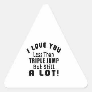 I LOVE YOU LESS THAN TRIPLE JUMP BUT STILL A LOT! TRIANGLE STICKER
