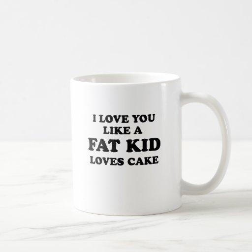 I LOVE YOU LIKE A FAT KID LOVES CAKE CLASSIC WHITE COFFEE MUG