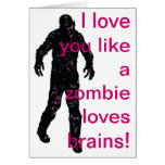 I love you like a zombie loves brains! greeting cards