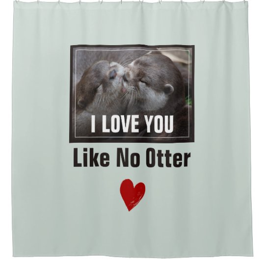 I Love You Like No Otter Cute Photo Shower Curtain