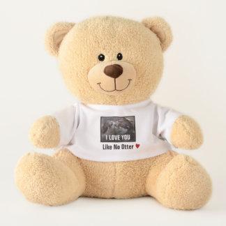 I Love You Like No Otter Cute Photo Teddy Bear