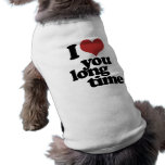 I Love you long time Doggie Tshirt