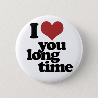 I Love you long time Pinback Button