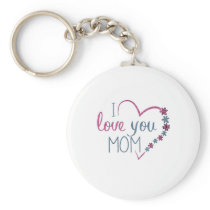 I Love You Mom Keychain