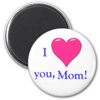 I love you Mom! Magnet