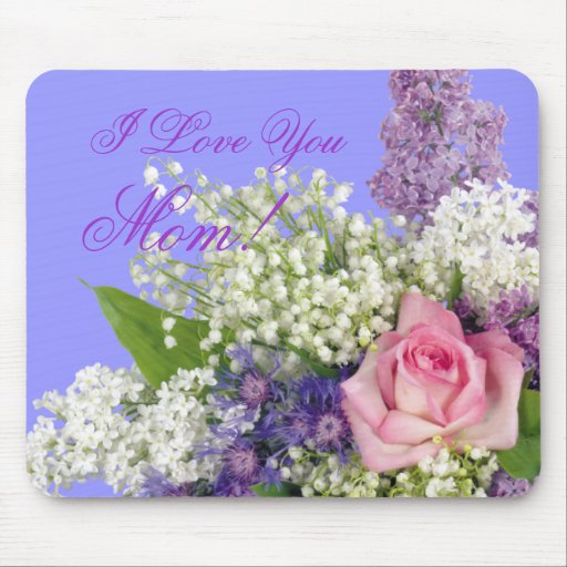 I Love You Mom Rose and Lilacs Mousepad