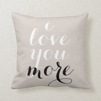 I love you more inspirational quote saying trendy throw pillow