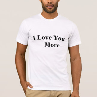 """I Love You More"" Men's T-Shirt, White T-Shirt"
