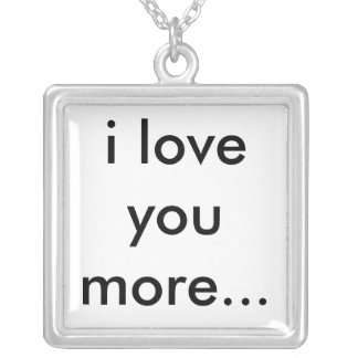 i love you more... custom jewelry