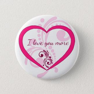 I love you more pinback button