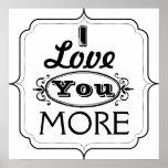 I love you more. print