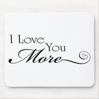 I Love You More Quote Mouse Pad