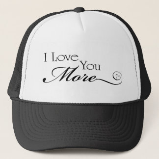 I Love You More Quote Trucker Hat