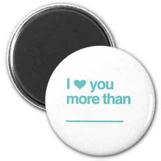 i love you more than... 2 inch round magnet