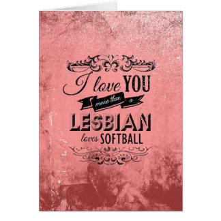 I LOVE YOU MORE THAN A LESBIAN LOVES SOFTBALL -.pn Card