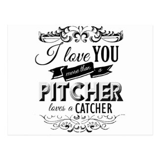 I LOVE YOU MORE THAN A PITCHER LOVES A CATCHER -.p Postcard