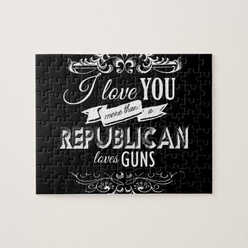 I LOVE YOU MORE THAN A REPUBLICAN LOVES GUNS -.png Puzzles