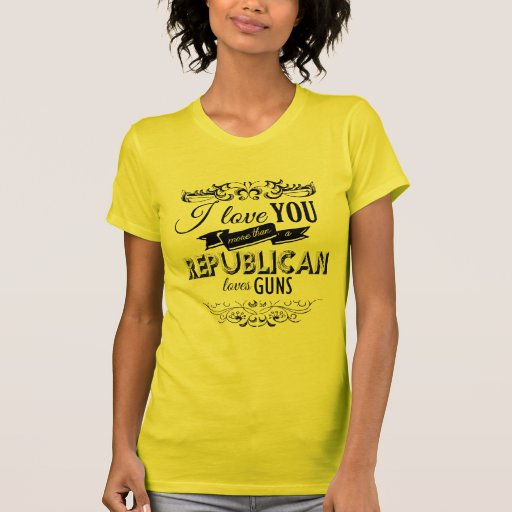 I LOVE YOU MORE THAN A REPUBLICAN LOVES GUNS -.png T Shirts