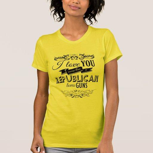 I LOVE YOU MORE THAN A REPUBLICAN LOVES GUNS -.png Shirts