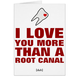 I love you more than a root canal card