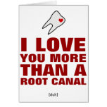 I love you more than a root canal greeting cards