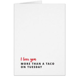 I Love You More Than a Taco on Tuesday Card