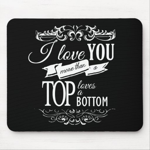 I LOVE YOU MORE THAN A TOP LOVES A BOTTOM -.png Mouse Pad
