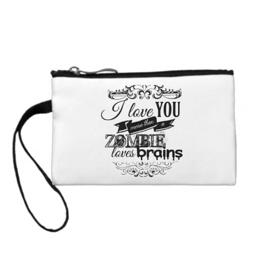 I LOVE YOU MORE THAN A ZOMBIE LOVES BRAINS CHANGE PURSE