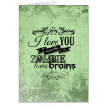 I LOVE YOU MORE THAN A ZOMBIE LOVES BRAINS -.png Greeting Card