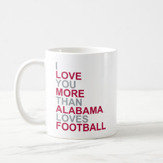 I Love You More Than Alabama Loves Football Classic White Coffee Mug