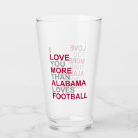 I Love You More Than Alabama Loves Football Glass