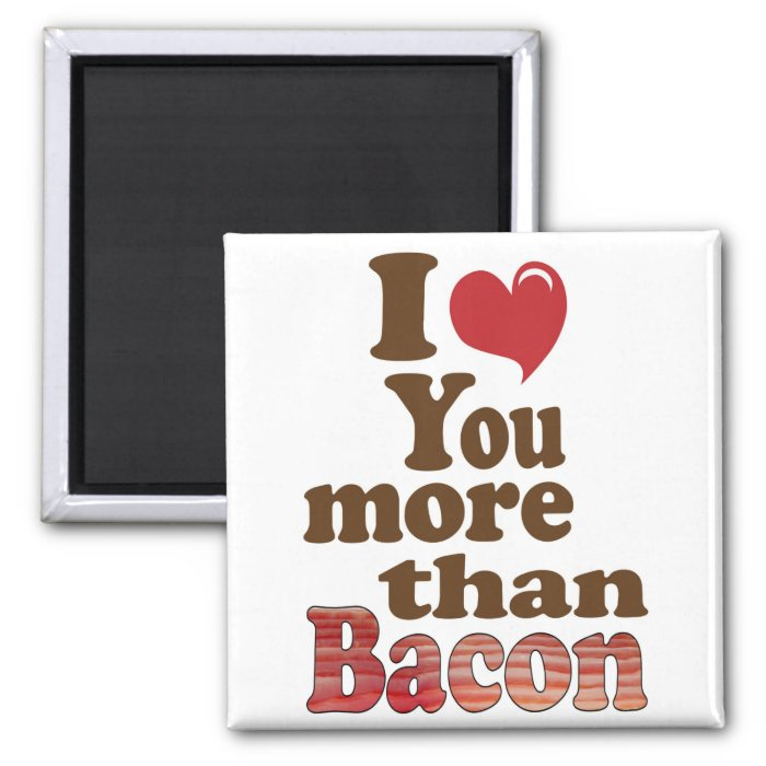I Love You More Than Bacon 2 Inch Square Magnet