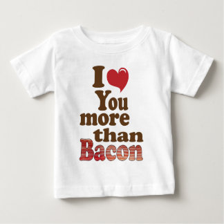 I Love You More Than Bacon Baby T-Shirt