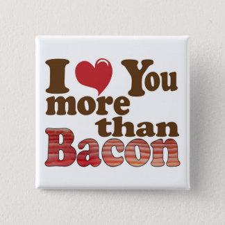 I Love You More Than Bacon Button