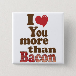 I Love You More Than Bacon Button