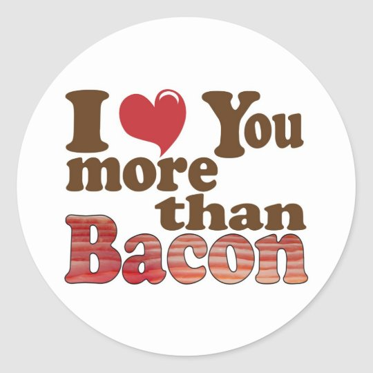 I Love You More Than Bacon Classic Round Sticker