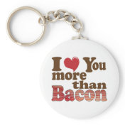 I Love You More Than Bacon Key Chains