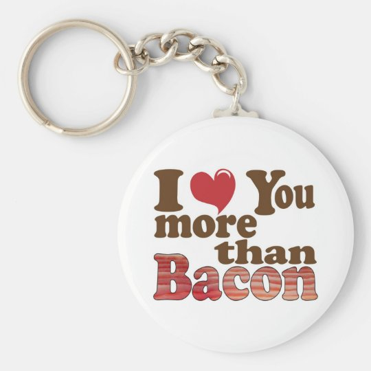 I Love You More Than Bacon Keychain