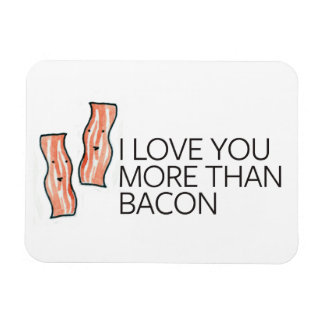 I Love you More Than Bacon Magnet
