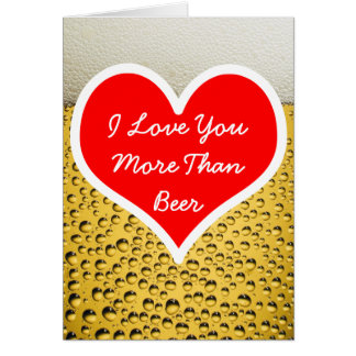 I Love You More Than Beer Photo Greeting Card