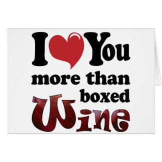 I Love You More Than Boxed Wine Card