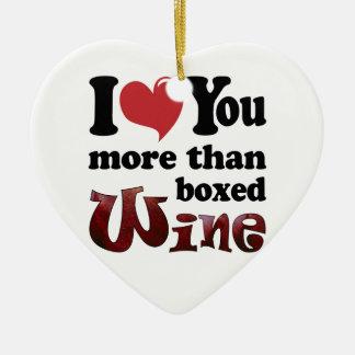 I Love You More Than Boxed Wine Ceramic Ornament