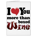 I Love You More Than Boxed Wine Greeting Card