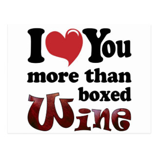 I Love You More Than Boxed Wine Postcard