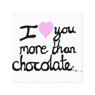 I Love You More Than Chocolate Canvas