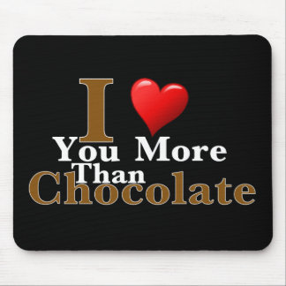 I Love You More Than Chocolate! Mousepads