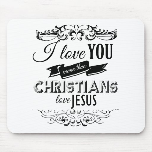 I LOVE YOU MORE THAN CHRISTIANS LOVE JESUS -.png Mouse Pad